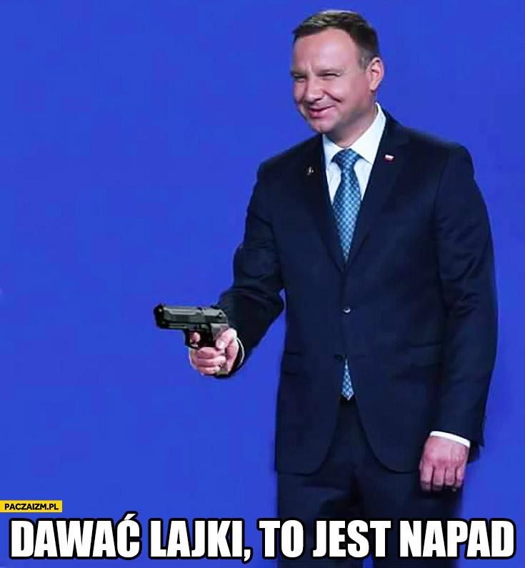 To napad dawać lajki Andrzej Duda z pistoletem