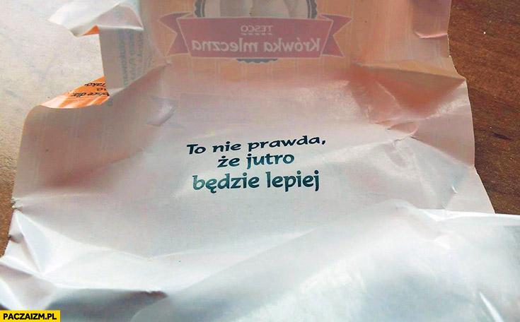 To nie prawda, że jutro będzie lepiej napis cytat w krówce cukierku