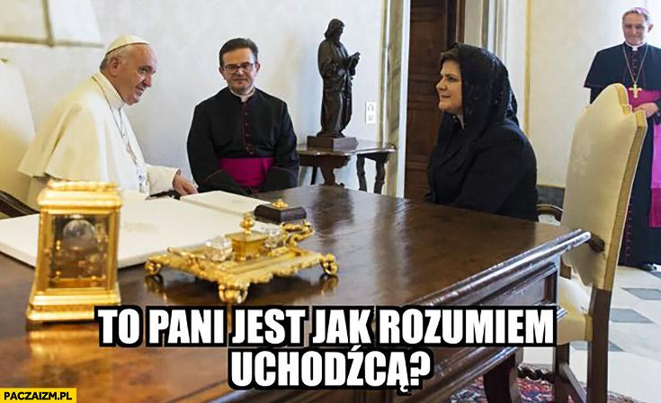 To pani jest jak rozumiem uchodźcą? Beata Szydło u papieża Franciszka