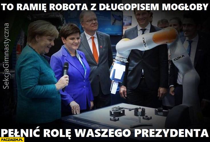 To ramię robota z długopisem mogłoby pełnić rolę waszego prezydenta Angela Merkel Beata Szydło Andrzej Duda