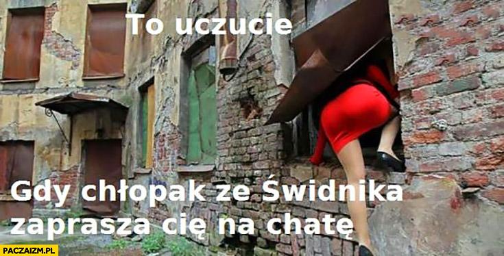To uczucie gdy chłopak ze Świdnika zaprasza Cię na chatę wchodzi przez dziurę w ścianie