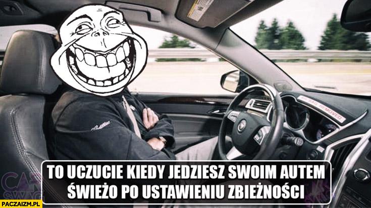 To uczucie gdy jedziesz swoim autem świeżo po ustawieniu zbieżności bez trzymanki