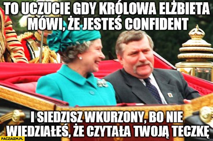 To uczucie gdy królowa Elżbieta mówi, że jesteś confident i siedzisz wkurzony bo nie wiedziałeś że czytała Twoją teczkę TW Bolek Wałęsa