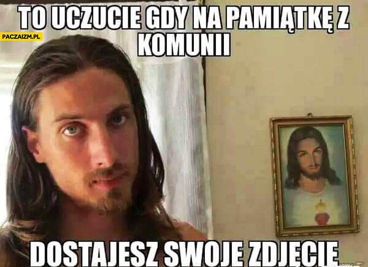 To uczucie gdy na pamiątkę z komunii dostajesz swoje zdjęcie Jezus