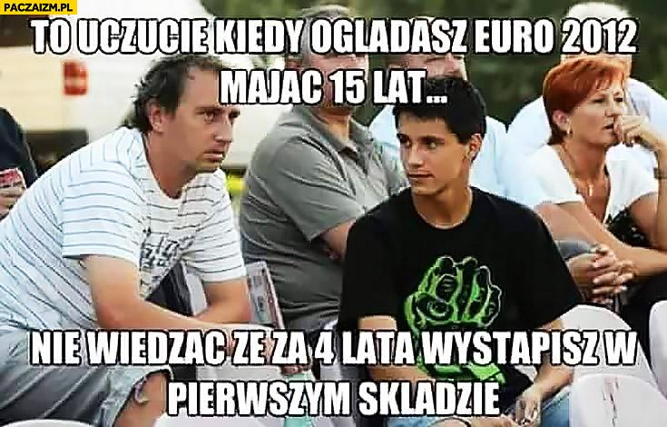 To uczucie kiedy oglądasz Euro 2012 mając 15 lat nie wiedząc, że za 4 lata wystąpisz w pierwszym składzie Bartosz Kapustka