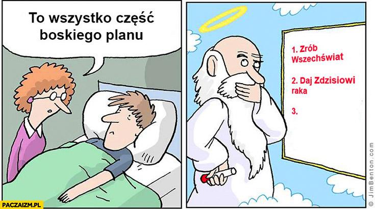To wszystko część Bożego planu zrób wszechświat daj Zdzisiowi raka