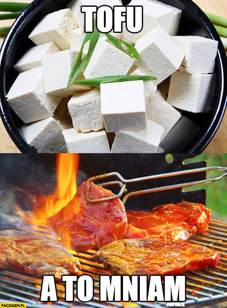 Tofu a to mniam mięso z grilla
