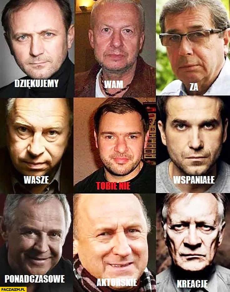Tomasz Karolak dziękujemy wam za wasze wspaniałe ponadczasowe aktorskie kreacje Tobie nie