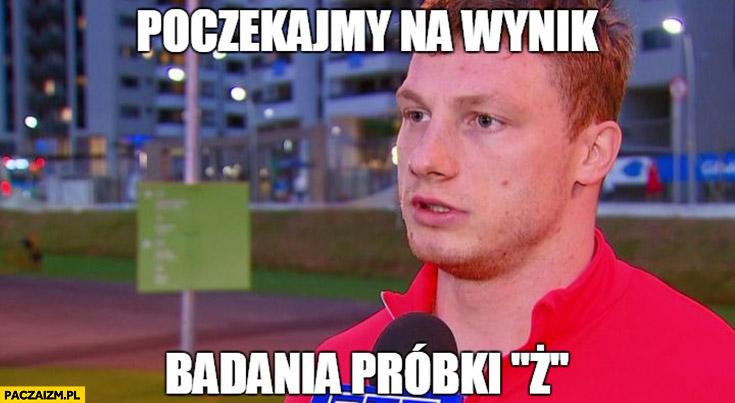 """Tomasz Zieliński poczekajmy na wynik próbki """"Z"""""""