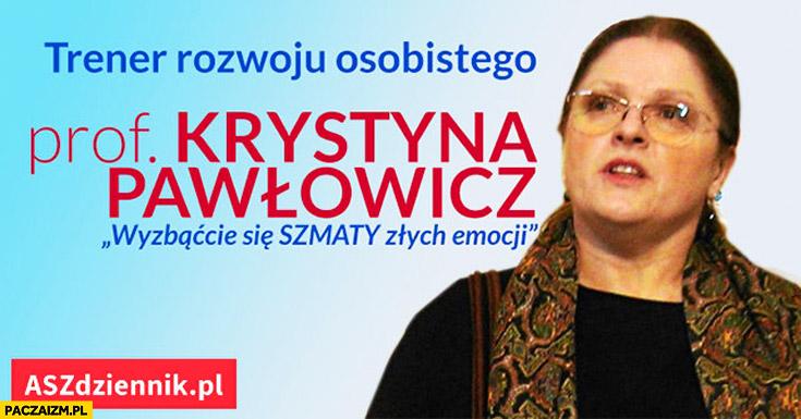 Trener rozwoju osobistego Krystyna Pawłowicz wyzbądźcie się szmaty złych emocji