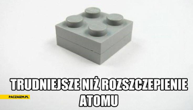Trudniejsze niż rozszczepienie atomu rozłączenie Lego
