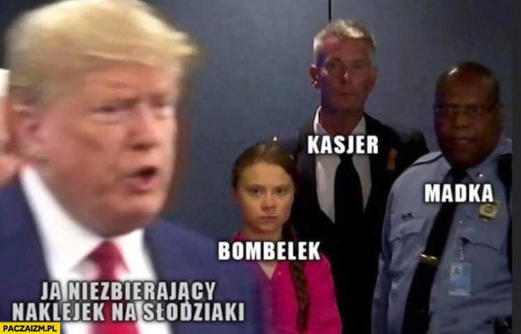 Trump ja niezbierający naklejek na słodziaki bombelek kasjer madka patrzą