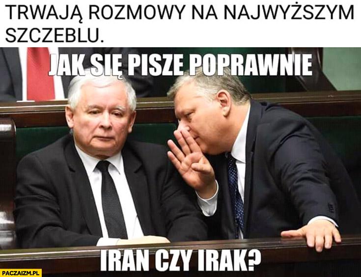 Trwają rozmowy na najwyższym szczeblu Kaczyński Suski jak się pisze poprawnie: Iran czy Irak?