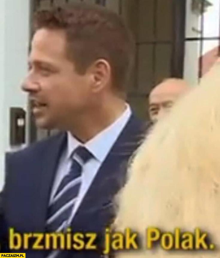 Trzaskowski brzmisz jak Polak