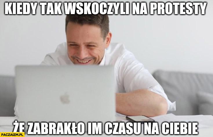Trzaskowski kiedy tak wskoczyli na protesty, że zabrakło im czasu na ciebie TVP PiS