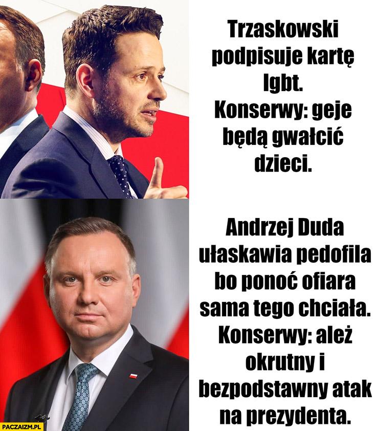 Trzaskowski podpisuje kartę LGBT, konserwy: geje będą gwałcić dzieci. Duda ułaskawia pedofila, konserwy: okrutny i bezpodstawny atak na prezydenta