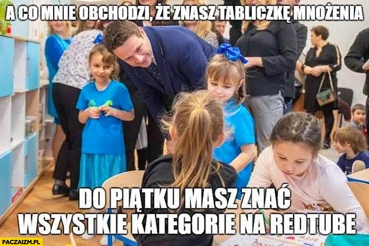 Trzaskowski w przedszkolu: a co mnie obchodzi, że znasz tabliczkę mnożenia? Do piątku masz znać wszystkie kategorie na Redtube