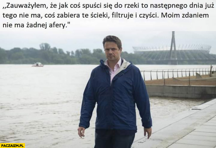 Trzaskowski zauważyłem, że jak coś spuści się do rzeki coś zabiera te ścieki, filtruje i czyści, nie ma żadnej afery Ricky chłopaki z baraków