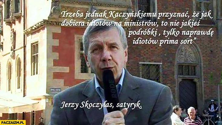 Trzeba jednak Kaczyńskiemu przyznać, że jak dobiera idiotów na ministrów to nie jakieś podróbki tylko naprawdę idiotów prima sort