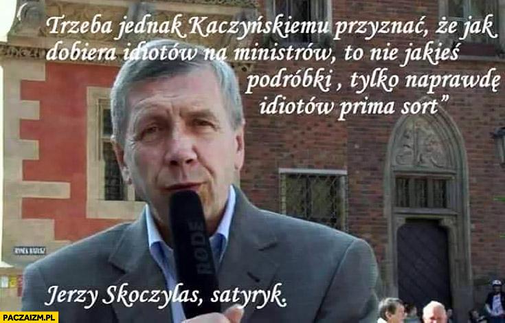 Trzeba przyznać Kaczyńskiemu, że jak dobiera idiotów na ministrów to nie jakieś podróbki tylko naprawdę idiotów prima sort