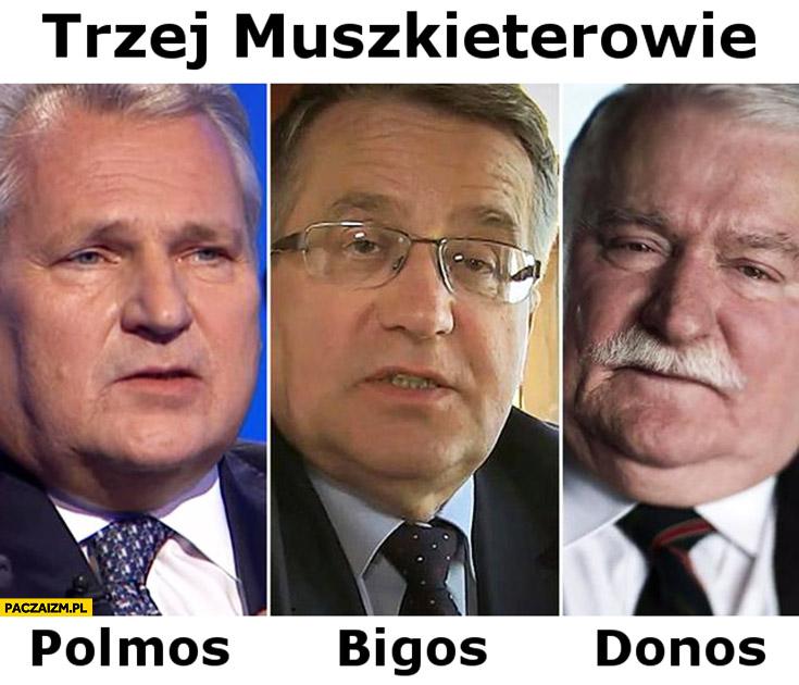 Trzej muszkieterowie: polmos, bigos, donos. Kwaśniewski Komorowski Wałęsa