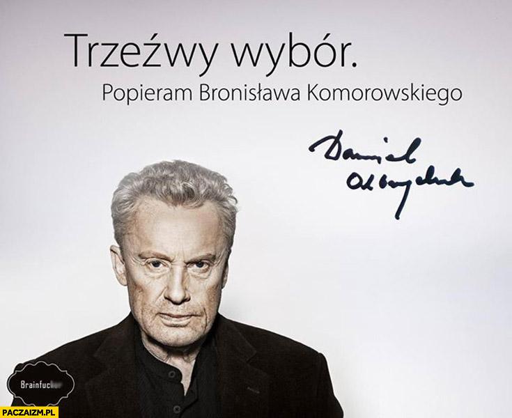 Trzeźwy wybór popieram Bronisława Komorowskiego Daniel Olbrychski