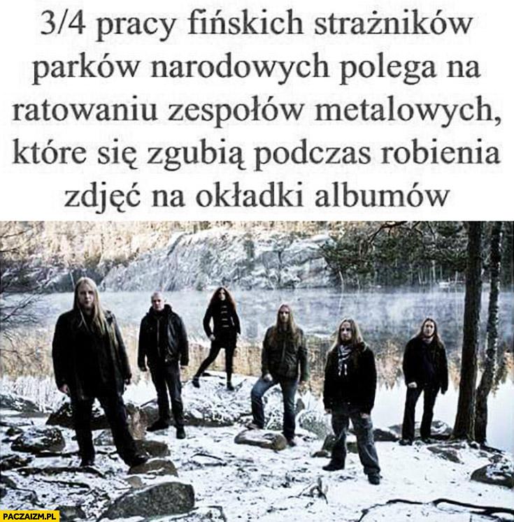 Trzy czwarte pracy fińskich strażników parków narodowych polega na ratowaniu zespołów metalowych które gubią się podczas robienia zdjęć na okładki albumów