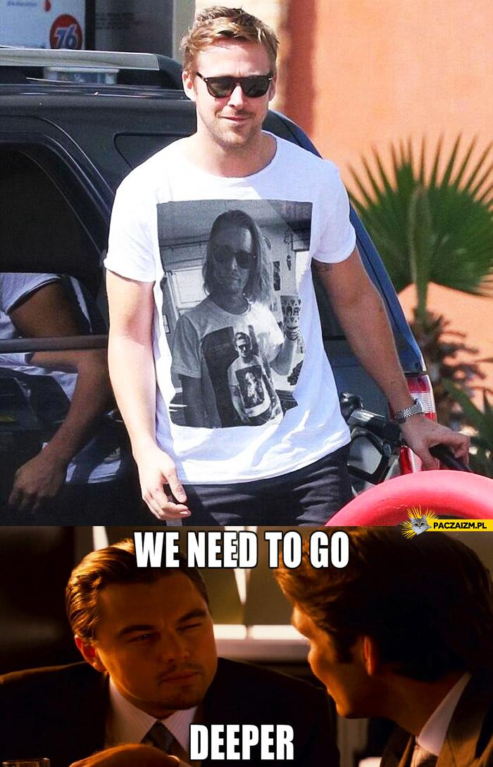 Tshirt Gossling Culking we need to go deeper