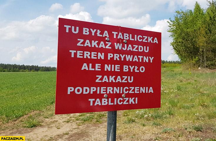 Tu była tabliczka zakaz wjazdu teren prywatny ale nie było zakazu podpierniczania tabliczka