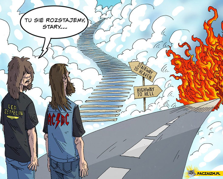 Tu się rozstajemy stary Stairway to heaven Highway to hell