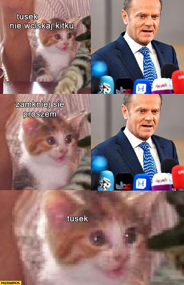 Tusek nie wciskaj kitku, zamknij się proszę Tusek. Donald Tusk kot kotek