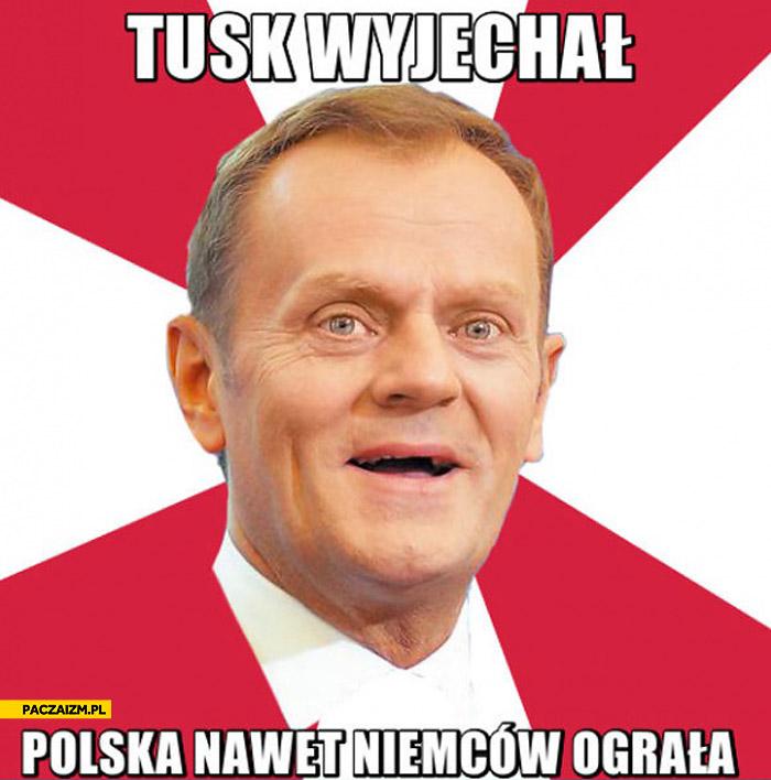 Tusk wyjechał Polska nawet Niemców ograła