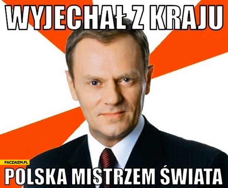 Tusk wyjechał z kraju Polska mistrzem świata