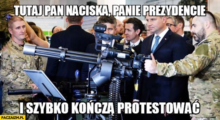 Tutaj pan naciska panie prezydencie i szybko kończą protestować Andrzej Duda działko karabin