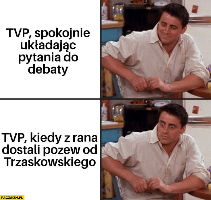 TVP spokojnie układając pytania do debaty TVP kiedy z rana dostali pozew od Trzaskowskiego Joey przyjaciele