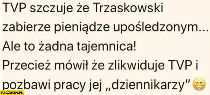 TVP szczuje, że Trzaskowski zabierze pieniądze upośledzonym to żadna tajemnica przecież mówił, że zlikwiduje TVP