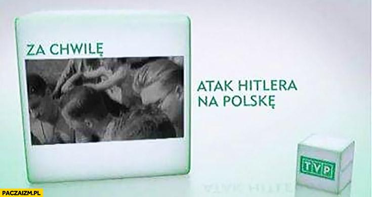 TVP za chwilę atak hitlera na Polskę zapowiedz programu