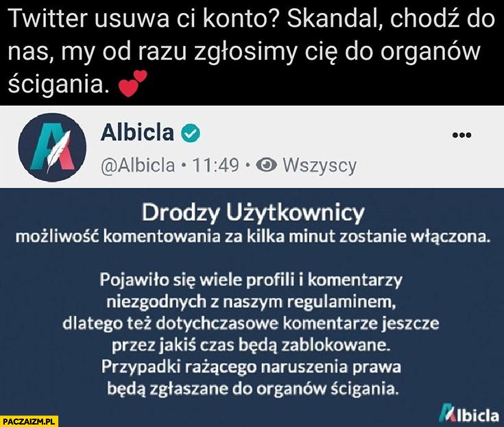 Twitter usuwa Ci konto Albicla skandal chodź do nas my od razu zgłosimy cie do organów ścigania