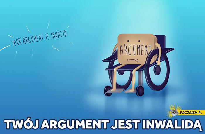 Twój argument jest inwalidą