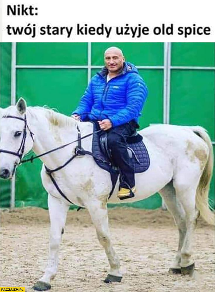 Twój stary kiedy ożyje old spice Najman na koniu