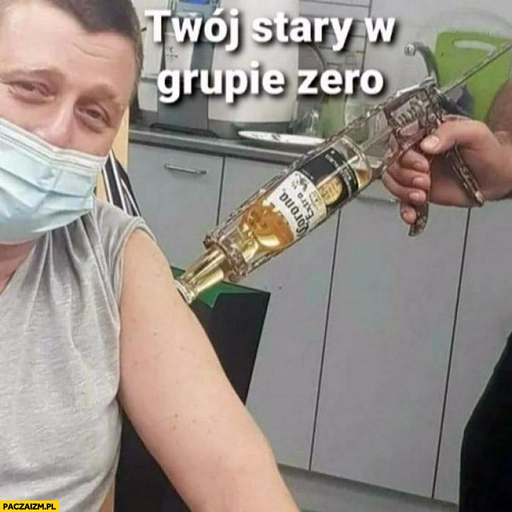 Twój stary w grupie zero szczepionka piwo corona extra