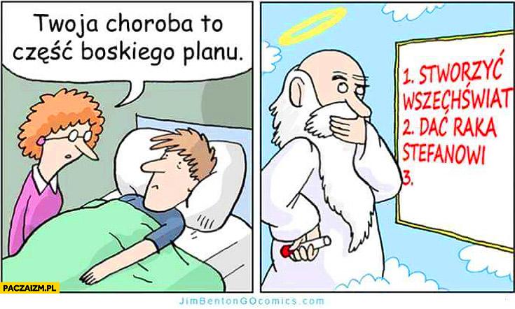 Twoja choroba to część boskiego planu: stworzyć wszechświat, dać raka Stefanowi Bóg