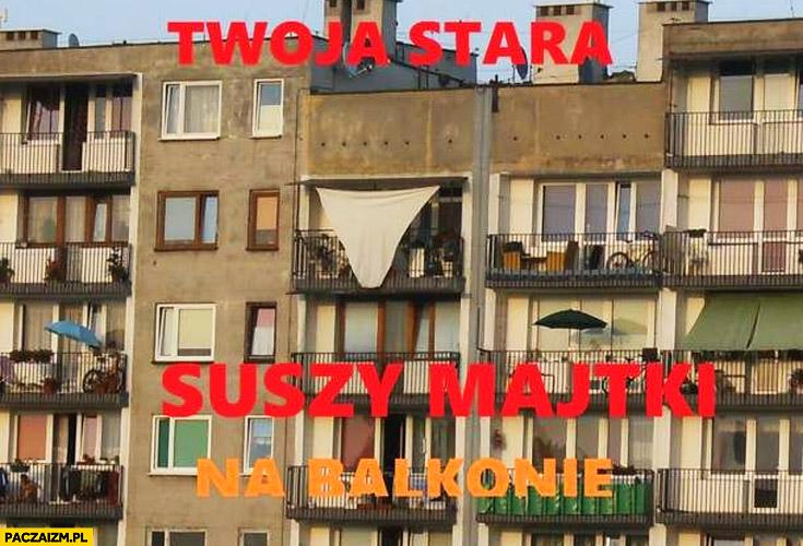 Twoja stara suszy majtki na balkonie