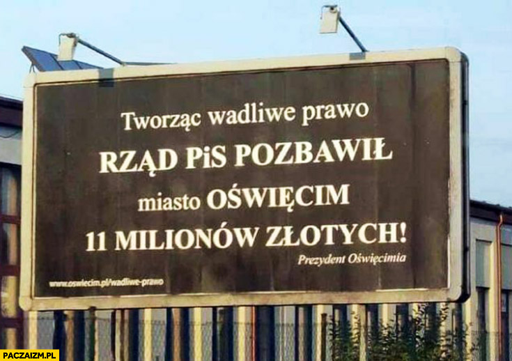 Tworząc wadliwe prawo rząd PiS pozbawił miasto Oświęcim 11 milionów złotych reklama billboard prezydent Oświęcimia