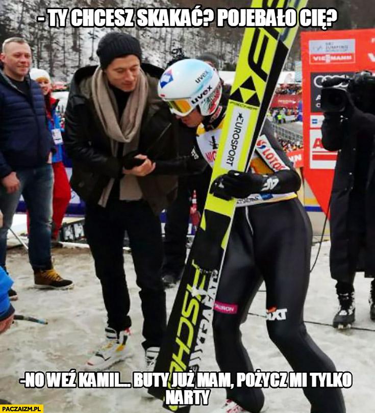 Ty chcesz skakać, porypało Cię? No weź Kamil, buty już mam, pożycz mi tylko narty. Robert Lewandowski Kamil Stoch skoki narciarskie