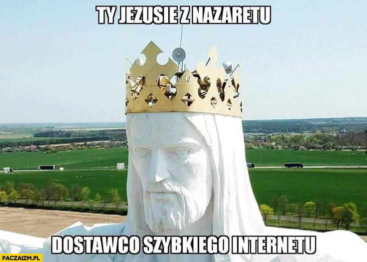 Ty Jezusie z Nazaretu dostawco szybkiego internetu pomnik Jezusa Świebodzin