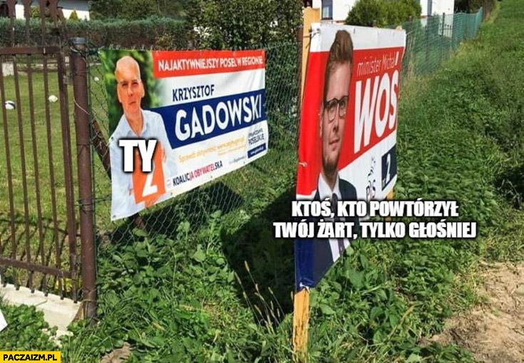 Ty vs ktoś kto powtórzył Twój żart tylko głośniej plakat wyborczy zasłania