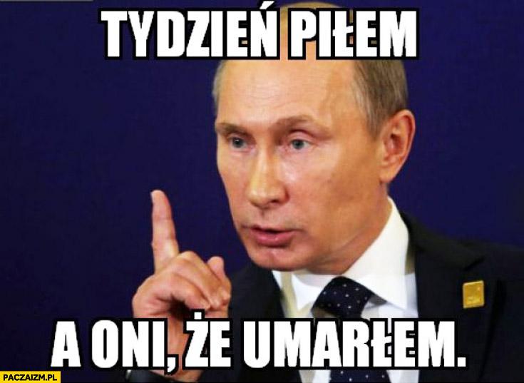 Tydzień piłem a oni że umarłem Putin