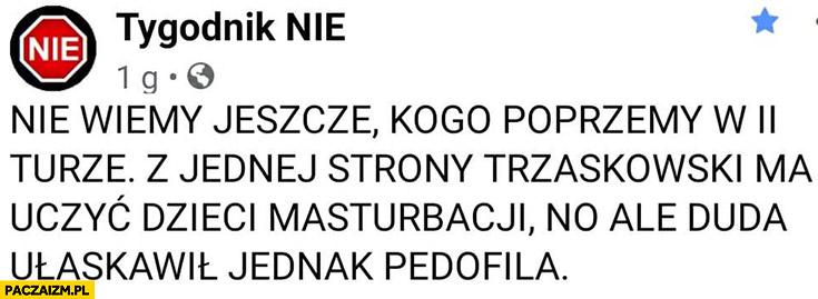 Tygodnik nie nie wiemy jeszcze kogo poprzemy w II turze, z jednej strony Trzaskowski ma uczyć dzieci masturbacji no ale Duda ułaskawił jednak pedofila