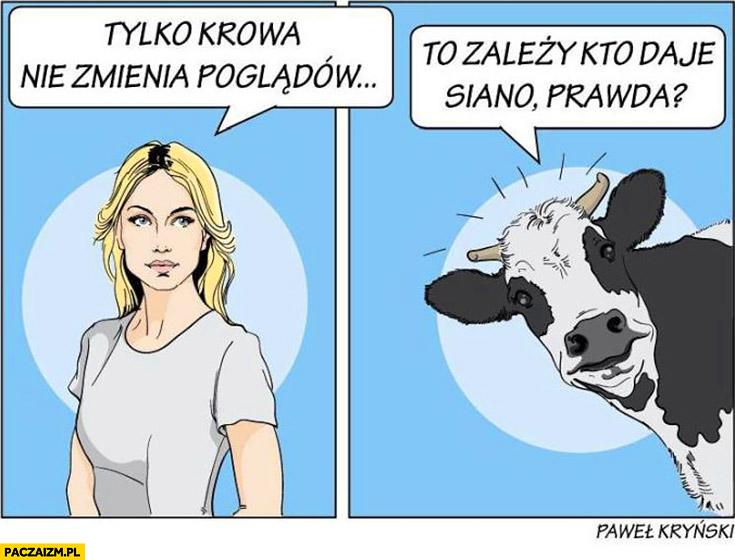 Tylko krowa nie zmienia poglądów. To zależy kto daje siano prawda? Magdalena Ogórek Kryński